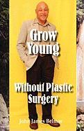 Grow Young Without Plastic Surgery Grow Young Without Plastic Surgery
