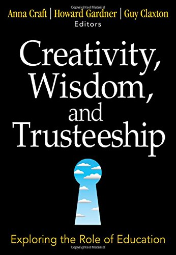 Creativity, Wisdom, and Trusteeship: Exploring the Role of Education - Anna Craft; Howard Gardner; Guy Claxton