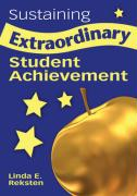 Sustaining Extraordinary Student Achievement - Reksten, Linda E.