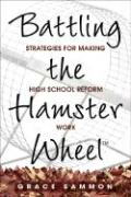 Battling the Hamster Wheel: Strategies for Making High School Reform Work - Sammon, Grace