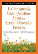 100 Frequently Asked Questions about Special Education: A Step-By-Step Guide for Educators