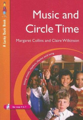 Music and Circle Time : Using Music, Rhythm, Rhyme and Song - Claire Wilkinson; Margaret Collins