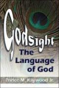 Godsight: The Language of God - Kaywood, Prince M. , Jr.