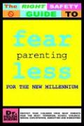 Fearless Parenting for the New Millennium: Protect Your Children from What Parents Fear the Most: Terrorism, School Violence, Sexual Exploitation, Abd