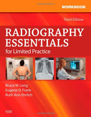 Workbook and Licensure Exam Prep for Radiography Essentials for Limited Practice, 3e - Bruce W. Long MS RT(R)(CV) FASRT; Eugene D. Frank MA RT(R) FASRT FAEIRS; Ruth Ann Ehrlich RT(R)