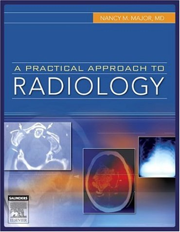 A Practical Approach to Radiology, 1e - Nancy M. Major MD
