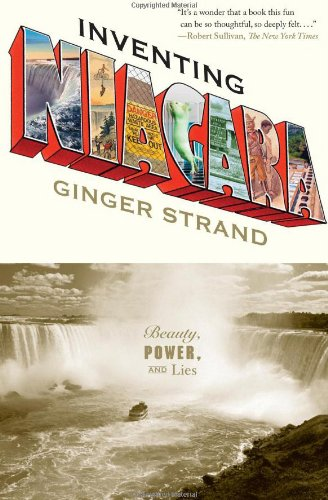 Inventing Niagara: Beauty, Power, and Lies - Ginger Strand