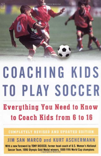 Coaching Kids to Play Soccer: Everything You Need to Know to Coach Kids from 6 to 16 - Jim San Marco, Kurt Aschermann, Tony DiCicco