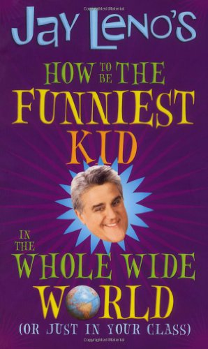 Jay Leno's How to Be the Funniest Kid in the Whole Wide World (or Just in Your - Jay Leno