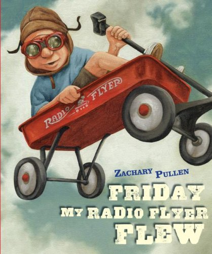 Friday My Radio Flyer Flew - Zachary Pullen