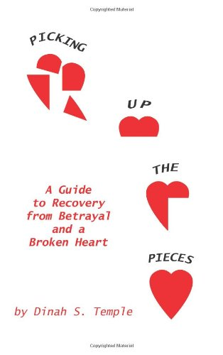 Picking Up The Pieces: A Guide to Recovery from Betrayal and a Broken Heart - Dinah Temple
