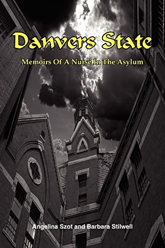 Danvers State: Memoirs of a Nurse in the Asylum - Szot, Angelina
