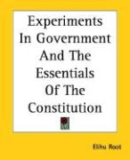 Experiments in Government and the Essentials of the Constitution - Root, Elihu
