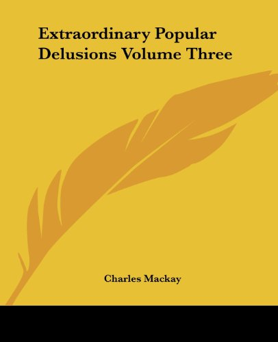 Extraordinary Popular Delusions Volume Three - Charles Mackay