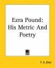 Ezra Pound: His Metric and Poetry