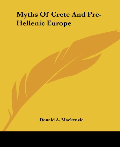 Myths Of Crete And Pre-Hellenic Europe - Donald A. Mackenzie