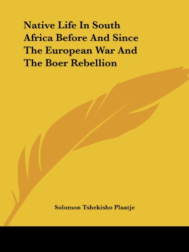 Native Life in South Africa Before and Since the European War and the Boer Rebellion - Solomon Tshekisho Plaatje