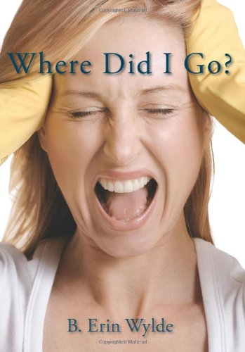 Where Did I Go?: The Personal Chronicle of a Sahm (Stay at Home Mom), as she shares her fulfilling, frustrating and often comical journey fr - B. Erin Wylde