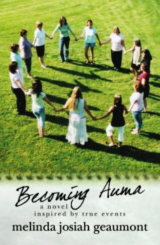 Becoming Auma: a novel inspired by true events - Melinda Josiah Geaumont