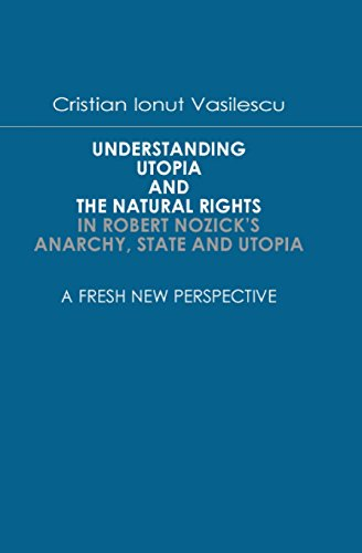 Understanding Utopia And The Natural Rights In Robert Nozick's Anarchy, State and Utopia - Cristian Ionut Vasilescu
