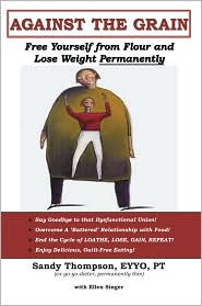 Against the Grain: Free Yourself from Flour and Lose Weight Permanently