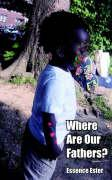 Where Are Our Fathers? - Ester, Essence