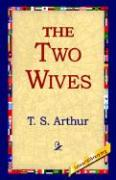 The Two Wives - Arthur, Timothy Shay