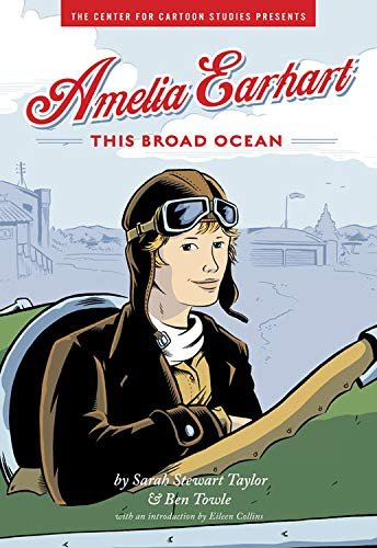 The Center for Cartoon Studies Presents Amelia Earhart This Broad Ocean - Taylor, Sarah Stewart & Ben Towlei / Eileen Collins (intro.)