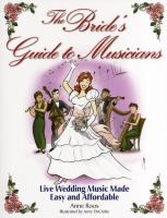 The Bride's Guide to Musicians: Live Wedding Music Made Easy and Affordable