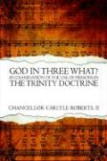 God in Three What? an Examination of the Use of Persons in the Trinity Doctrine - Roberts II, Chancellor Carlyle