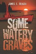 Some Watery Graves - Berger, James E.