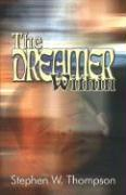 The Dreamer Within - Thompson, Stephen W.