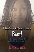 I Know You're Not Trying to Have a Baby!: The Real Struggles of Teenage Moms and What God Has to Say about It - Visor, Lamonya