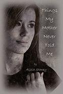 Things My Mother Never Told Me - Stoney, Alicia