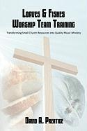 Loaves & Fishes Worship Team Training: Transforming Small Church Resources Into Quality Music Ministry