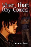 When That Day Comes - Rose, Amata