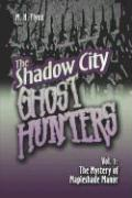 The Shadow City Ghost Hunters Vol. 1: The Mystery of Mapleshade Manor - Flynn, M. H.