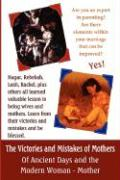 The Victories and Mistakes of Mothers of Ancient Days and the Modern Woman - Mother