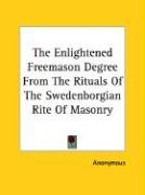 The Enlightened Freemason Degree from the Rituals of the Swedenborgian Rite of Masonry - Anonymous