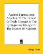 Ancient Superstitions Attached to the Ennead or Triple Triangle in the Pythagorean Triangle or the Science of Numbers - Oliver, George