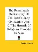 The Remarkable Rediscovery of the Earth's Early Civilization and of the Growth of Religious Thought in Man