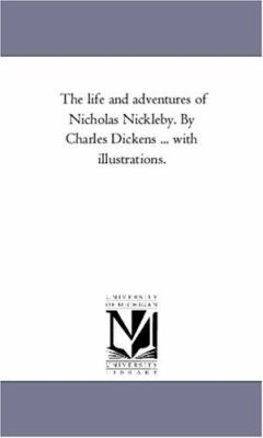 The Life and Adventures of Nicholas Nickleby by Charles Dickens with Illustrations - Charles Dickens
