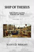 Ship of Theseus: The Heavy Laden Flight of Time - Volume II - Wright, Scott D.