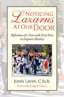 Noticing Lazarus at Our Door : Reflections of A Priest with Forty Years in Hispanic Ministry - John Lavin