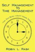 Self Management to Time Management - Rask, Robin L.