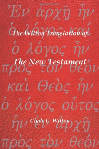 The Wilton Translation of the New Testament: Translated from the Greek Text United Bible Societies Third Edition - Clyde C. Wilton