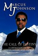 The Call of Destiny: A Liberation from Apathy, Shame, and Failure - Johnson, Marcus