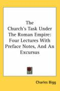 The Church's Task Under the Roman Empire: Four Lectures with Preface Notes, and an Excursus - Bigg, Charles