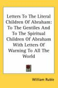 Letters to the Literal Children of Abraham: To the Gentiles and to the Spiritual Children of Abraham with Letters of Warning to All the World - Ruble, William