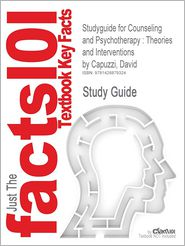 Outlines & Highlights for Counseling and Psychotherapy: Theories and Interventions by David Capuzzi, ISBN: 0131987372 9780131987371